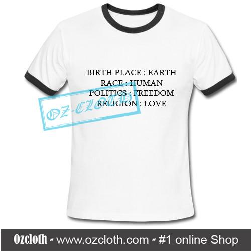 Birth_Place_Earth_Race_Human_Politics_Freedom_Religion_Love_Ringer_T-Shirt