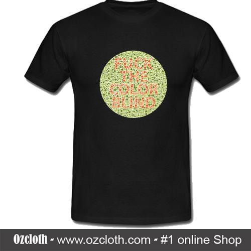 d55663681 Fuck The Colorblind T-Shirt - ozcloth