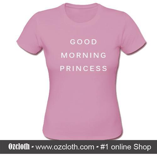 Good Morning Princess T Shirt Ozcloth