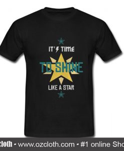 It's time to shine like a star T shirt