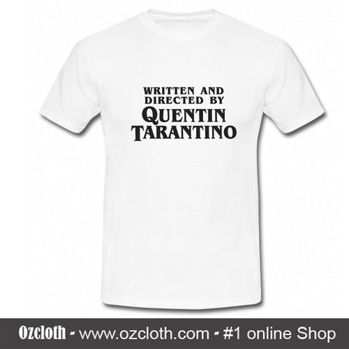 eed74c6333a147 Written and Directed by Quentin Tarantino T-Shirt.  Written and Directed by Quentin Tarantino T-Shirt