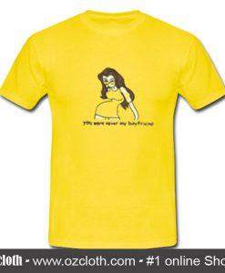 You Were Never My Boyfriend T shirt
