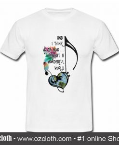 Best And I Think To Myself What a Wonderful World T Shirt