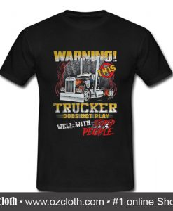 Warning This Trucker Does Not Play Well With Stupid Peoplet T Shirt