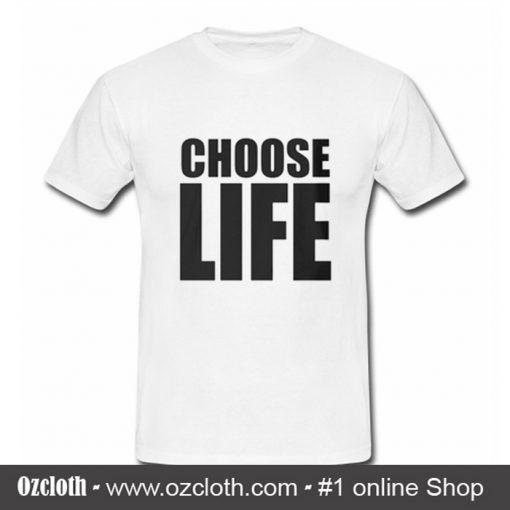Choose Life T Shirt (Oztmu)