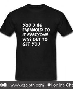 You'd be Paranoid T Shirt (Oztmu)