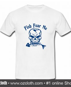 Fish Fear Me Fishing Skull Skeleton T Shirt (Oztmu)