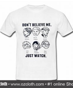Dont Believe Me Just Watch T Shirt (Oztmu)
