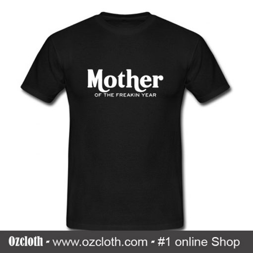 Mother of the Freakin Year T Shirt (Oztmu)