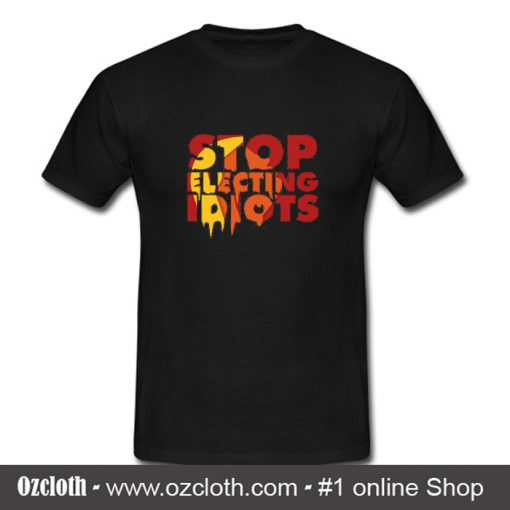 Stop Electing Idiots T Shirt (Oztmu)