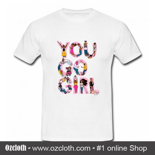 You Go Girl T Shirt (Oztmu)