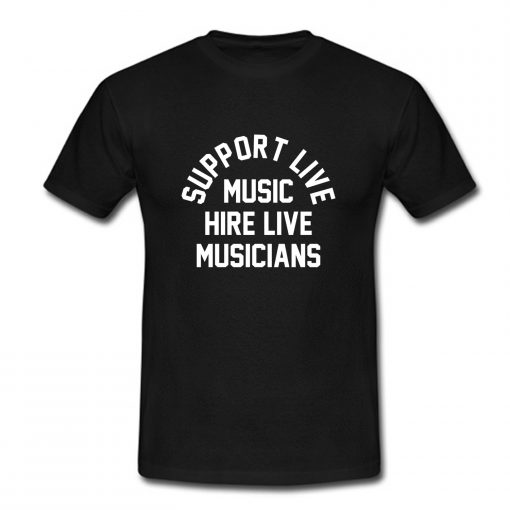 Support Live Music Hire Live Musicians T Shirt (Oztmu)