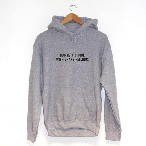 Kanye Attitude With Drake Feelings Means Hoodie (Oztmu)