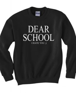 Dear School I hate you Sweatshirt (Oztmu)