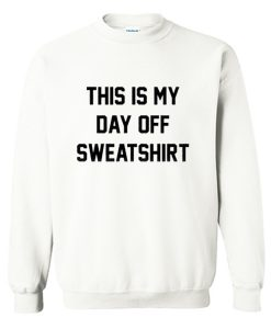 This Is My Day Off Sweatshirt (Oztmu)