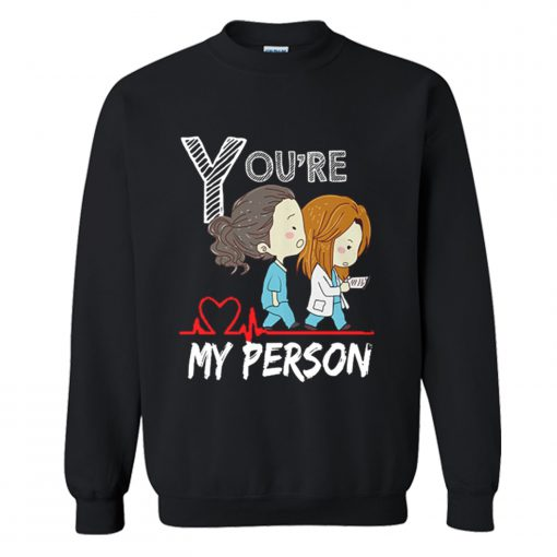 Youre My Person Sweatshirt (Oztmu)