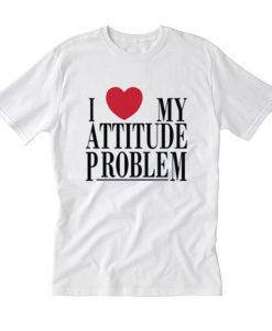 I Love My Attitude Problem T Shirt (Oztmu)