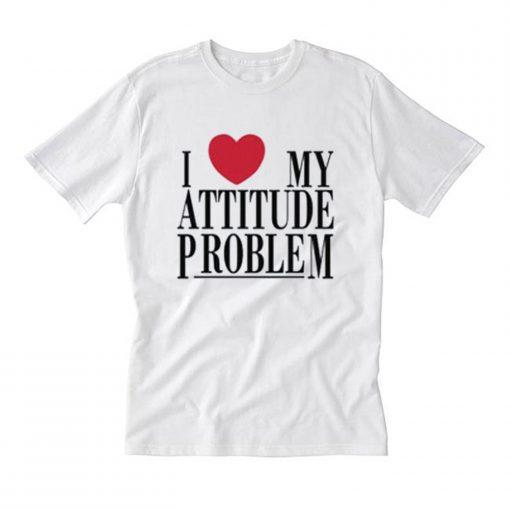 I Love My Attitude Problem T Shirt (Oztmu)