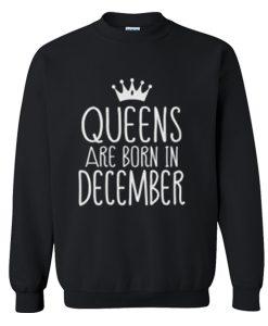 Queens Are Born in December Sweatshirt (Oztmu)